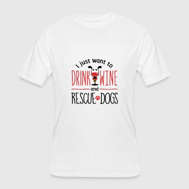 I Just Want To Drink Wine And Rescue Dogs - Men's 50/50 T-Shirt
