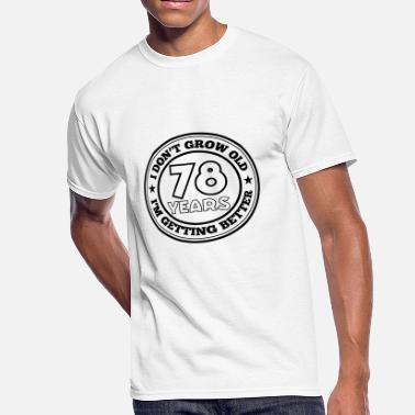 78 Years Old 78 years old i am getting better - Men's 50/50 T-Shirt