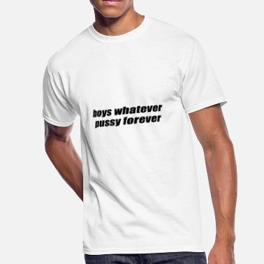 Pussy Boy Boys Whatever Pussy Forever - Men's 50/50 T-Shirt