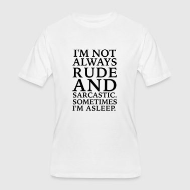 Not Always Rude Not always rude and sarcastic - Men's 50/50 T-Shirt