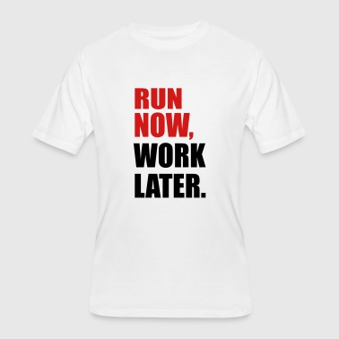 run now, work later - Men's 50/50 T-Shirt
