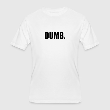 Dumb Funny DUMB - Men's 50/50 T-Shirt