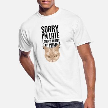 Sorry Im Late - I didn't Want To Come - Men's 50/50 T-Shirt