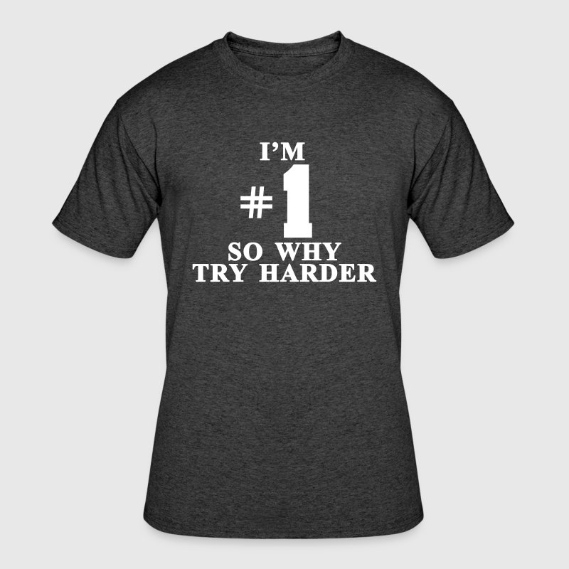 I'm #1 So why try harder - Men's 50/50 T-Shirt