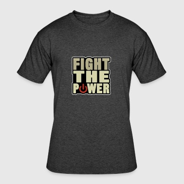 Fight The Power fight the power - Men's 50/50 T-Shirt