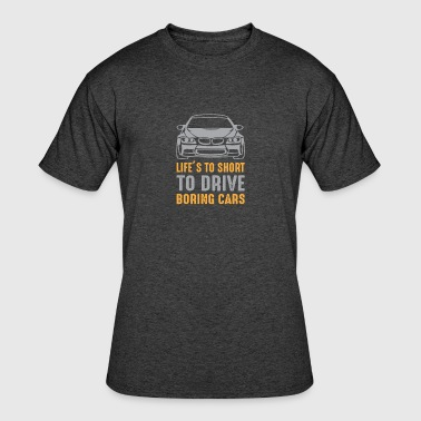 Life's Too Short To Drive Boring Cars - Men's 50/50 T-Shirt