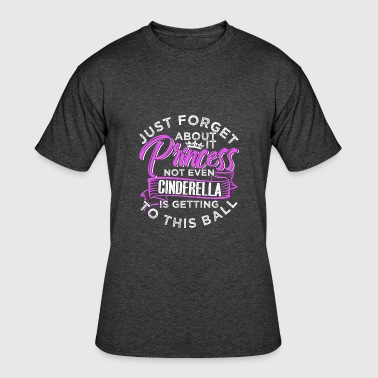 Just Forget It Just Forget About It Princess Not Even Cinderella - Men's 50/50 T-Shirt
