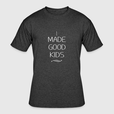 Good Kids I made good kids - Men's 50/50 T-Shirt