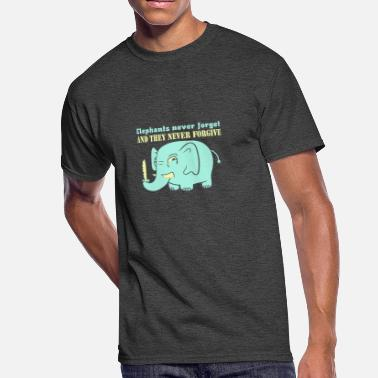 Elephants Never Forget And They Never Forgive Elephants never forget never forgive - Men's 50/50 T-Shirt