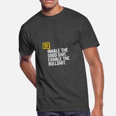 Exhale The Bullshit Exhale The Bullshit! - Men's 50/50 T-Shirt