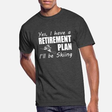 Skiing I Have A Retirement Plan I ll Be Skiing T Shirt - Men's 50/50 T-Shirt