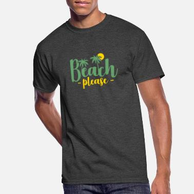 Funny Teen Quotes Beach please funny quote teen gift - Men's 50/50 T-Shirt