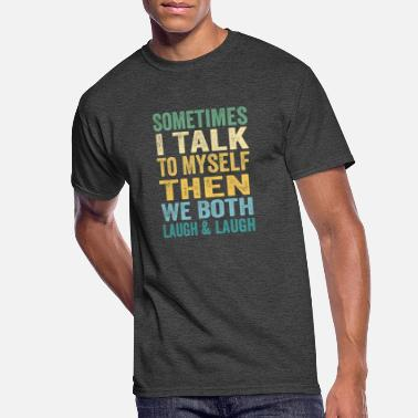 Myself Sometimes I Talk To Myself Then We Both Laugh - Men's 50/50 T-Shirt