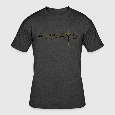 Always - Men's 50/50 T-Shirt