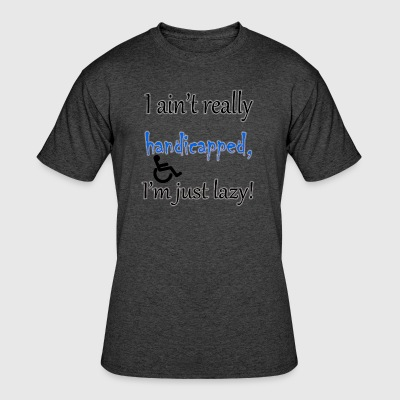 I ain't handicapped, i'm just lazy - Men's 50/50 T-Shirt
