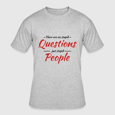 There are no stupid questions, just stupid people - Men's 50/50 T-Shirt