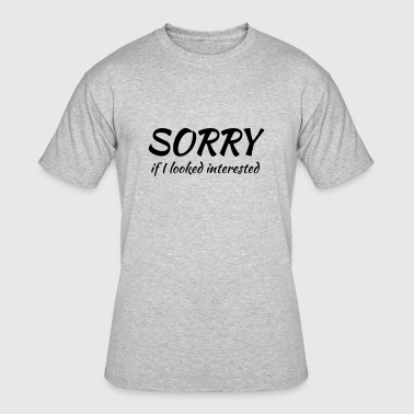 Sorry if I looked interested - Men's 50/50 T-Shirt