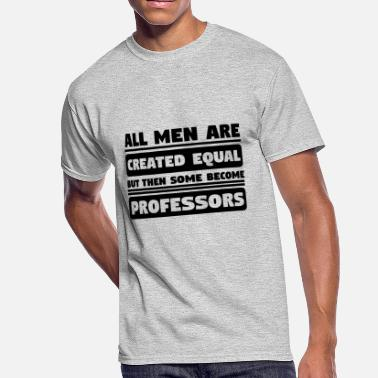 Funny Professor All Men Are Created Equal Some Become Professors - Men's 50/50 T-Shirt