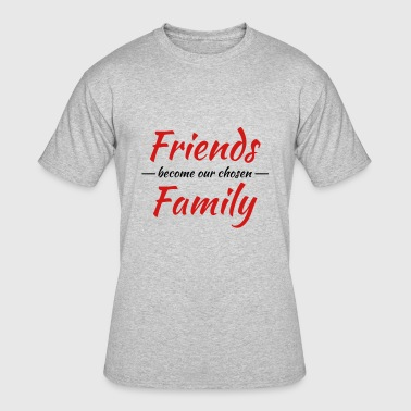Friends become our chosen family - Men's 50/50 T-Shirt