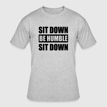 Sit Down Be Humble - Men's 50/50 T-Shirt
