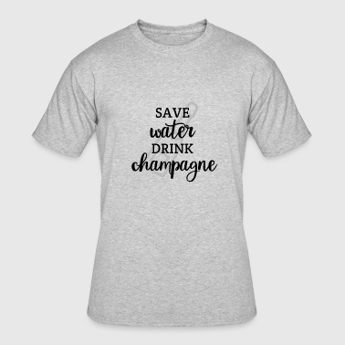 Save Water Drink Champagne - Men's 50/50 T-Shirt