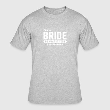 Not Perfect So What I Am A Bride So What Is Your Superpower - Men's 50/50 T-Shirt