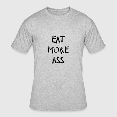 Eat More Ass - Men's 50/50 T-Shirt