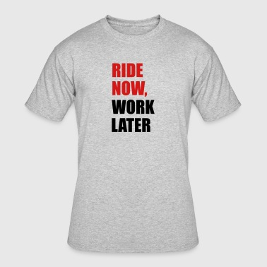 Ride now, work later - Men's 50/50 T-Shirt