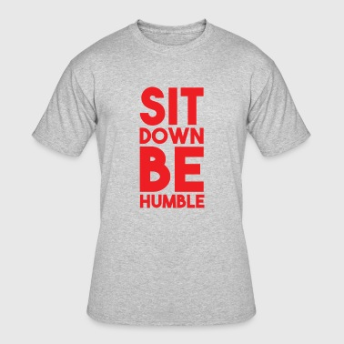 Sit Down be Humble  Red - Men's 50/50 T-Shirt