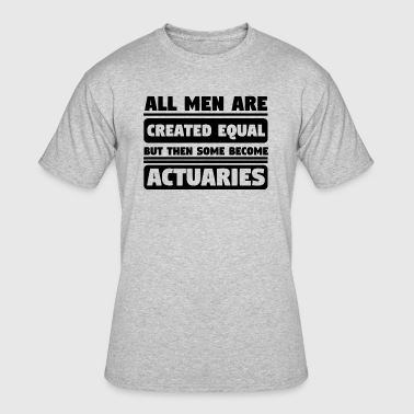 All Men Are Created Equal Some Become Actuaries - Men's 50/50 T-Shirt