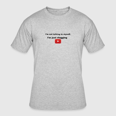 I'm not talking to myself. I'm just vlogging. - Men's 50/50 T-Shirt