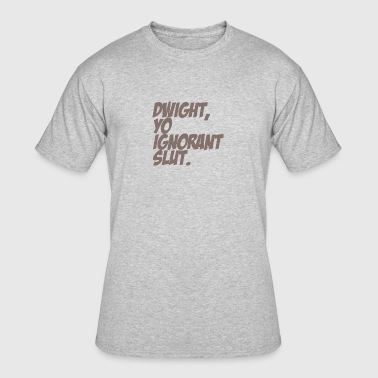 Dwight You Ignorant Slut 6 - Men's 50/50 T-Shirt