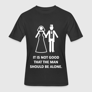 It is not good that the man should be alone. Bible - Men's 50/50 T-Shirt
