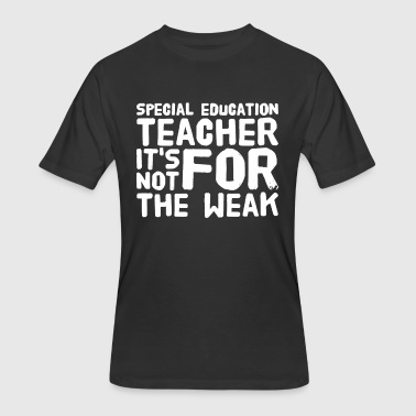Special education teacher it's not for the weak - Men's 50/50 T-Shirt