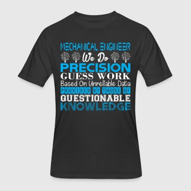 Precision Mechanics Mechanical Engineer Precision Work Unreliable Data - Men's 50/50 T-Shirt