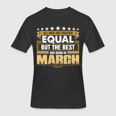 All Men Created Equal But Best Born In March - Men's 50/50 T-Shirt