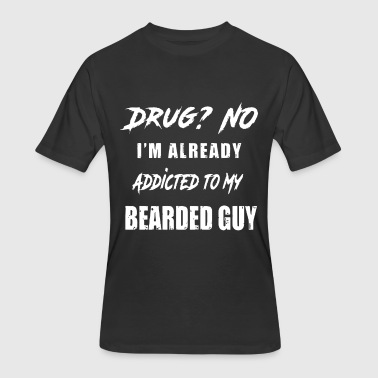 My Anti Drug drug no I am already addicted to my dearded guy hi - Men's 50/50 T-Shirt