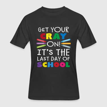 Get Your Cray On It's Last Day Of School Shirt - Men's 50/50 T-Shirt