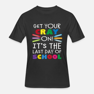 Cray Get Your Cray On It's Last Day Of School Shirt - Men's 50/50 T-Shirt