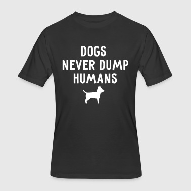 Dog For Humans Dogs Never Dump Their Humans - Men's 50/50 T-Shirt