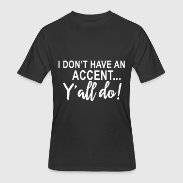 i don t have an accent y all do teacher - Men's 50/50 T-Shirt