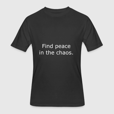 find peace in the chaos - Men's 50/50 T-Shirt