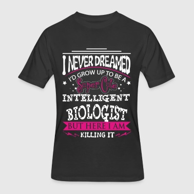 Bi Nature Biologist - I never dreamed growing up to be one - Men's 50/50 T-Shirt