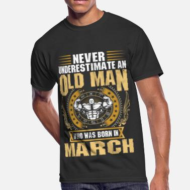 Million Man March Never Underestimate An Old Man Born In March - Men's 50/50 T-Shirt