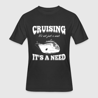 Cruising - It's not just a want, It's a need - Men's 50/50 T-Shirt