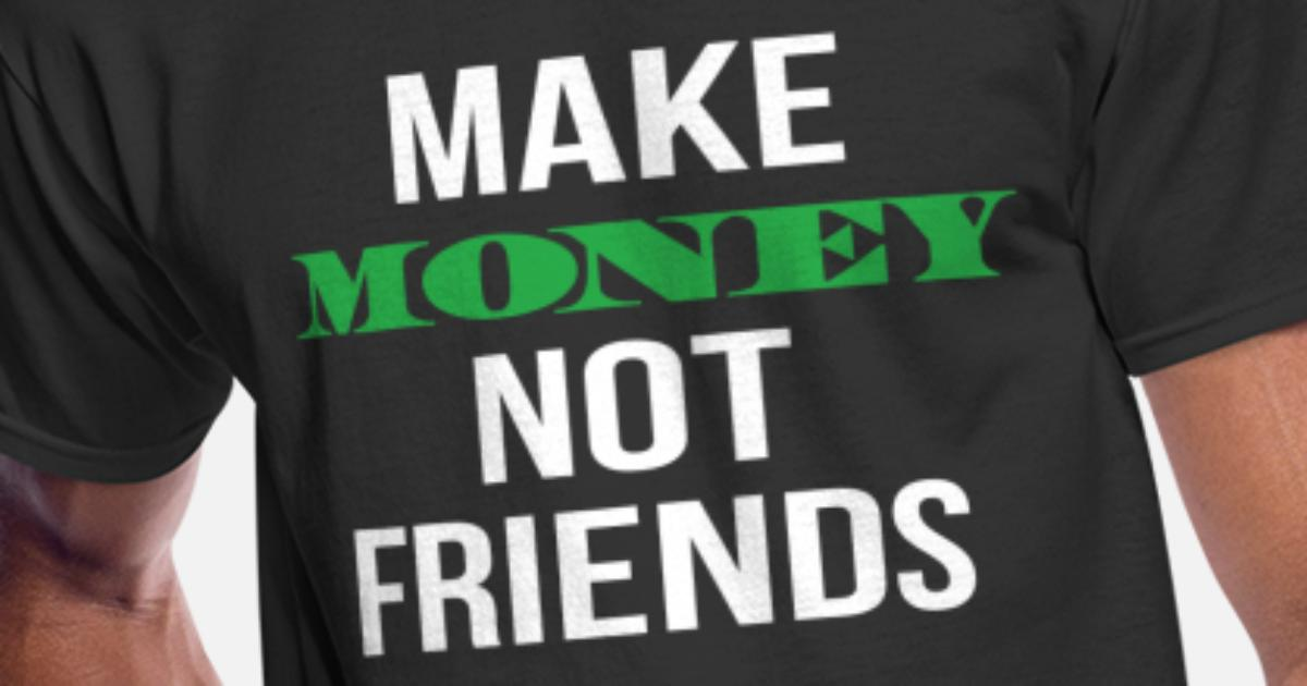 Make Money Not Friends By Kng Designs Spreadshirt