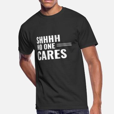 Sarcastic Shhh No One Cares Sarcasm Human Quote Fun Gift - Men's 50/50 T-Shirt