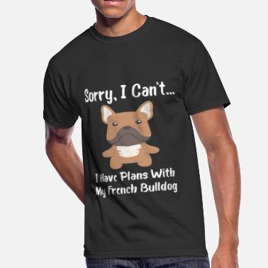 French Do It Better Sorry I Can't I Have Plans With My French Bulldog - Men's 50/50 T-Shirt