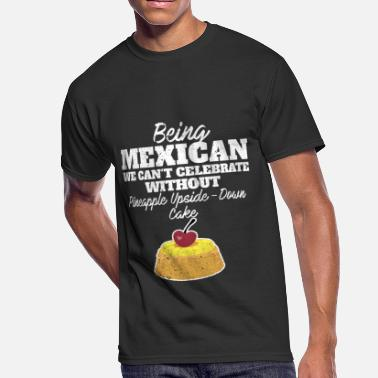 Upside Down Pineapple Being Mexican we can't celebrate without Pineapple Upside Down Cake Graphic National food dish Des - Men's 50/50 T-Shirt