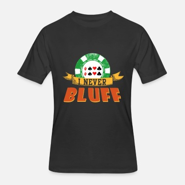 Bluff Poker I Never Bluff Poker Player Gambling Gift - Men's 50/50 T-Shirt